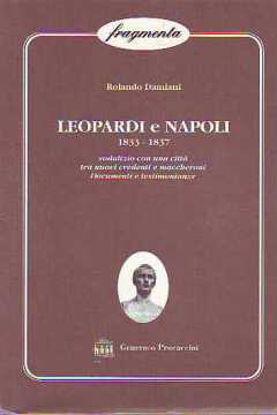 Immagine di LEOPARDI E NAPOLI 1833-1837 SODALIZIO CON UNA CITTÀ TRA NUOVI CREDENTI E MACCHERONI DOCUMENTI..