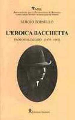 Immagine di L'eroica bacchetta PAOLO FACICCHIO (1879 -1963)