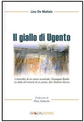 Immagine di Il giallo di Ugento. L'assassinio di un uomo scomodo, Giuseppe Basile