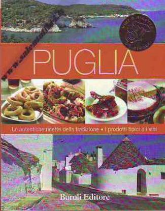 Immagine di Puglia. Le autentiche ricette della tradizione, i prodotti tipici e i vini