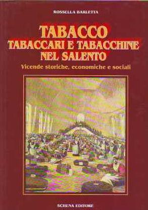 Immagine di TABACCO TABACCARI E TABACCHINE NEL SALENTO VICENDE STORICHE ECONOMICHE SOCIALI