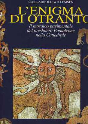 Immagine di L'enigma di Otranto. Il mosaico pavimentale del presbitero Pantaleone nella Cattedrale