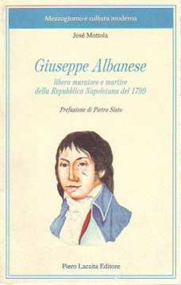 Immagine di Giuseppe Albanese. Libero Muratore e martire della rivoluzione napoletana del 1799