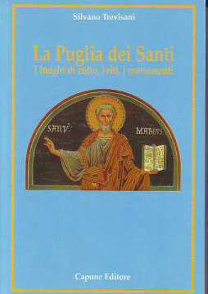 Immagine di La Puglia dei Santi. Luoghi di culti, i riti e i monumenti