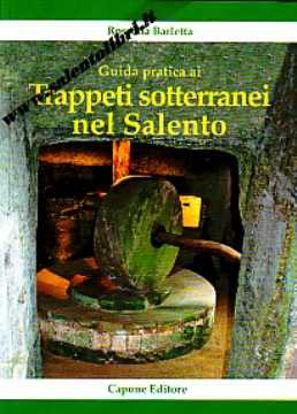 Immagine di Guida pratica ai Trappeti sotterranei nel Salento
