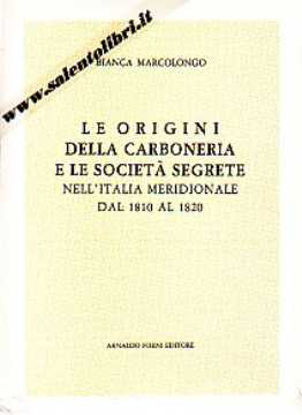 Immagine di Le origini della Carboneria e le Società Segrete nell' Italia Meridionale dal 1810 al 1820