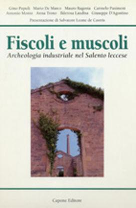 Immagine di Fiscoli e Muscoli. Archeologia industriale nel Salento Leccese