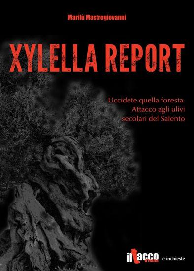 Immagine di Xylella report. Uccidete quella foresta. Attacco agli ulivi secolari del Salento