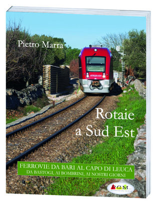 Immagine di Rotaie a Sud Est. Ferrovie da Bari al Capo di Leuca
