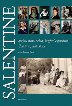 Immagine di Salentine. Regine, sante, nobili, borghesi e popolane. Una terra, cento storie