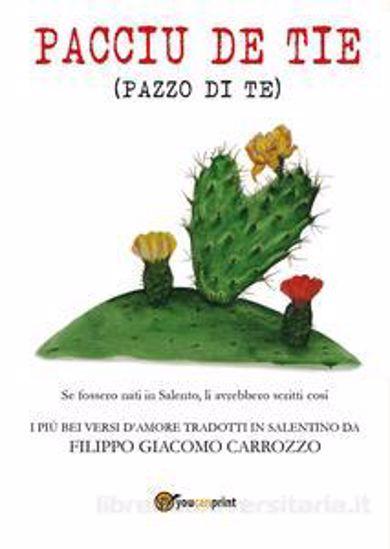 Immagine di Pacciu de tie (pazzo di te). I più bei versi d'amore tradotti in salentino