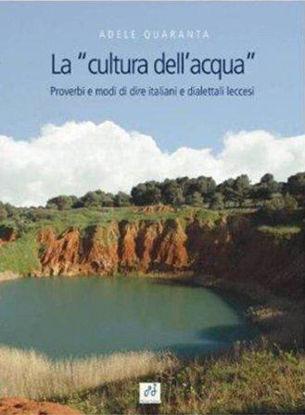 Immagine di LA CULTURA DELL`ACQUA. PROVERBI E MODI DI DIRE ITALIANI E DIALETTALI LECCESI