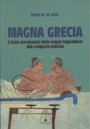Immagine di MAGNA GRECIA. L`ITALIA MERIDIONALE DALLE ORIGINI LEGGENDARIE ALLA CONQUISTA ROMANA
