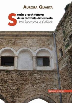 Immagine di STORIA E ARCHITETTURA DI UN CONVENTO DIMENTICATO. I FRATI FRANCESCANI A GALLIPOLI