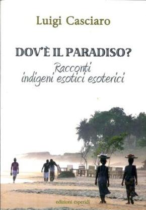 Immagine di DOV`E` IL PARADISO. RACCONTI INDIGENI ESOTICI ESOTERICI