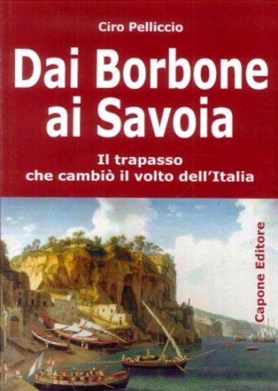 Immagine di DAI BORBONE AI SAVOIA. IL TRAPASSO CHE CAMBIO` IL VOLTO DELL`ITALIA