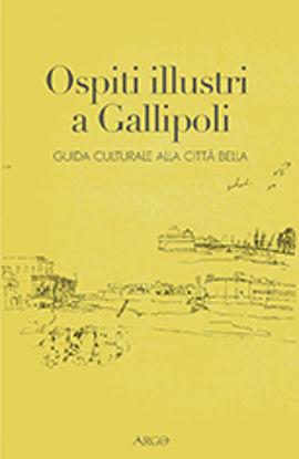 Immagine di OSPITI ILLUSTRI A GALLIPOLI. GUIDA CULTURALE ALLA CITTA` BELLA