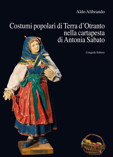 Immagine di Costumi popolari di Terra d'Otranto nella cartapesta di Antonia Sabato