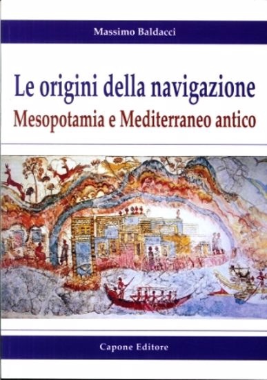 Immagine di ORIGINI DELLA NAVIGAZIONE: MESOPOTAMIA E MEDITERRANEO ANTICO (LE)