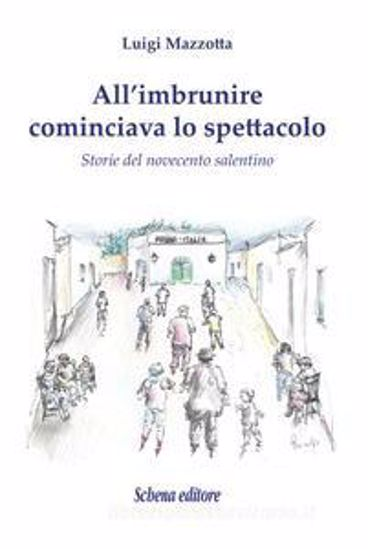Immagine di ALL`IMBRUNIRE COMINCIAVA LO SPETTACOLO. STORIE DEL NOVECENTO SALENTINO