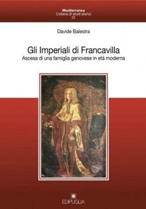 Immagine di GLI IMPERIALI DI FRANCAVILLA. ASCESA DI UNA FAMIGLIA GENOVESE IN ETA` MODERNA