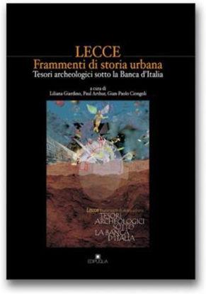 Immagine di LECCE FRAMMENTI DI STORIA URBANA. TESORI ARCHEOLOGICI SOTTO LA BANCA D`ITALIA