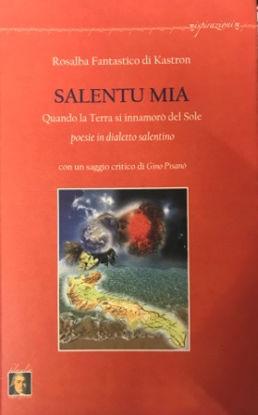 Immagine di SALENTU MIA. QUANDO LA TERRA SI INNAMORO` DEL SOLE. TESTO SALENTINO E ITALIANO
