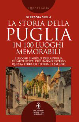 Immagine di LA STORIA DELLA PUGLIA IN 100 LUOGHI MEMORABILI