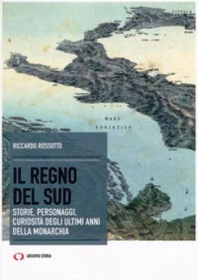 Immagine di IL REGNO DEL SUD. STORIE, PERSONAGGI, CURIOSITA` DEGLI ULTIMI ANNI DELLA MONARCHIA