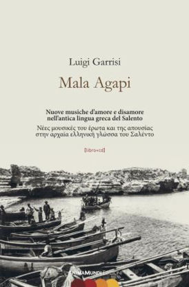 Immagine di MALA AGAPI. NUOVE MUSICHE D`AMORE E DISAMORE NELL`ANTICA LINGUA GRECA DEL SALENTO