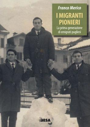 Immagine di I MIGRANTI PIONIERI. LA PRIMA GENERAZIONE DI EMIGRATI PUGLIESI