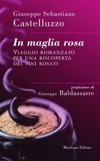 Immagine di In maglia rosa. Viaggio romanzato per una riscoperta dei vini rosati