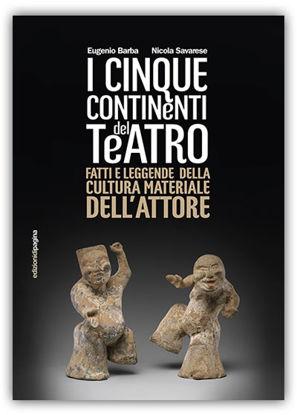 Immagine di CINQUE CONTINENTI DEL TEATRO. FATTI E LEGGENDE DELLA CULTURA MATERIALE DELL`ATTORE