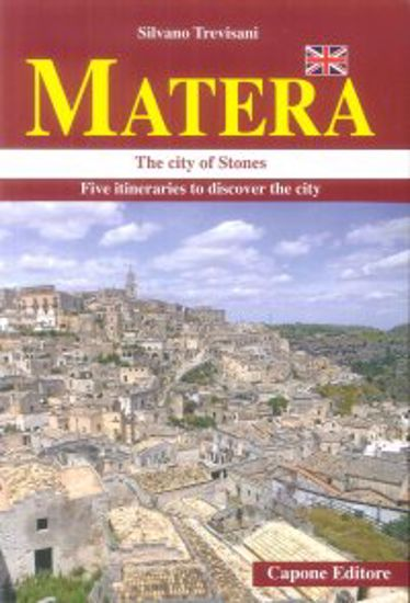 Immagine di MATERA. THE CITY OF STONES. FIVE ITINERARIES TO DISCOVER THE CITY