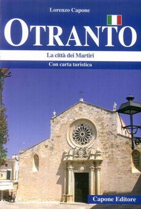 Immagine di OTRANTO. LA CITTA` DEI MARTIRI. CON CARTA TURISTICA