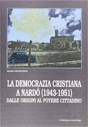 Immagine di La democrazia Cristiana a Nardò (1943-1951). Dalle origini al potere cittadino