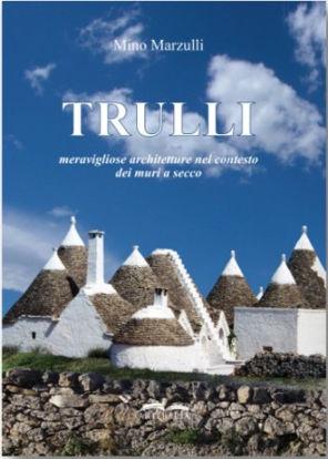 Immagine di TRULLI. MERAVIGLIOSE ARCHITETTURE NEL CONTESTO DEI MURI A SECCO