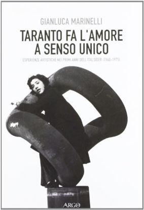Immagine di TARANTO FA L`AMORE A SENSO UNICO. ESPERIENZE ARTISTICHE NEI PRIMI ANNI DELL`ITALSIDER (1960 - 1975)