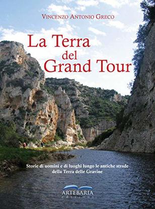 Immagine di TERRA DEL GRAND TOUR. STORIE DI UOMINI E DI LUOGHI LUNGO LE ANTICHE STRADE DELLA TERRA DELLE GRA...