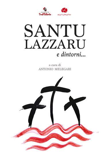 Immagine di SANTU LAZZARU E DINTORNI. Un viaggio tra canti e riti della Settimana Santa nel Salento dalla rassegna di Cutrofiano (CON DVD)