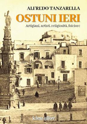 Immagine di OSTUNI IERI. ARTIGIANI, ARTISTI, RELIGIOSITA`, FOLCLORE