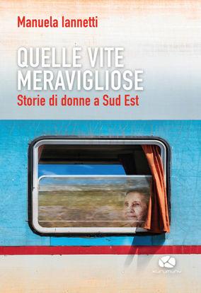 Immagine di QUELLE VITE MERAVIGLIOSE. STORIE DI DONNE A SUD EST