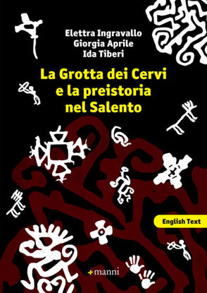 Immagine di GROTTA DEI CERVI E LA PREISTORIA NEL SALENTO. EDIZ. ITALIANA E INGLESE (LA)
