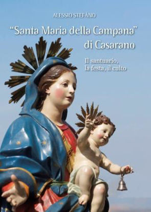 Immagine di SANTA MARIA DELLA CAMPANA DI CASARANO. IL SANTUARIO, LA FESTA, IL CULTO